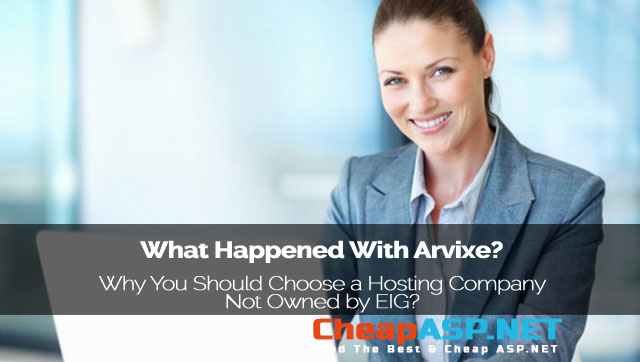 What Happened With Arvixe? - Why You Should Choose a Hosting Company Not Owned by EIG?