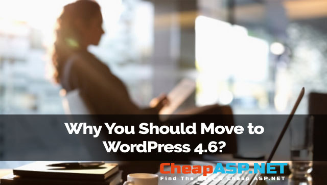 Why You Should Move to WordPress 4.6