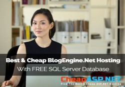 Best & Cheap BlogEngine.NET Hosting With FREE SQL Server Database