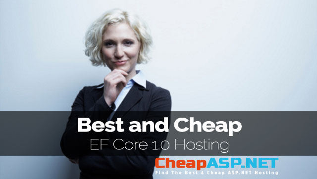 Best and Cheap Entity Framework Core 1.0 / EF Core 1.0 Hosting