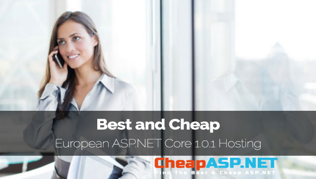 Best and Cheap European ASP.NET Core 1.0.1 Hosting