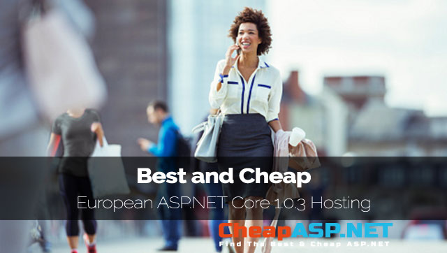 Best and Cheap European ASP.NET Core 1.0.3 Hosting