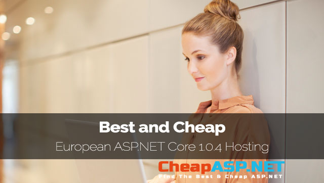 Best and Cheap European ASP.NET Core 1.0.4 Hosting
