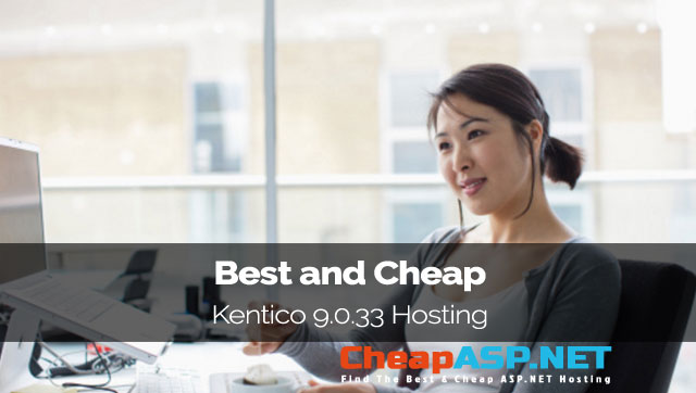 Best and Cheap Kentico 9.0.33 Hosting