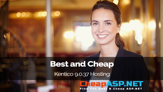 Best and Cheap Kentico 9.0.37 Hosting