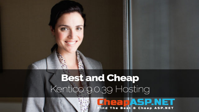 Best and Cheap Kentico 9.0.39 Hosting