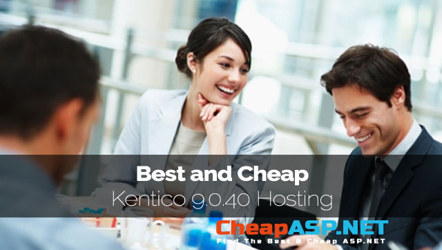 Best and Cheap Kentico 9.0.40 Hosting
