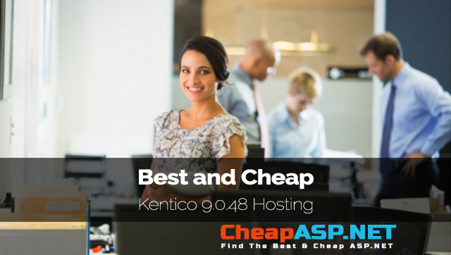 Best and Cheap Kentico 9.0.48 Hosting