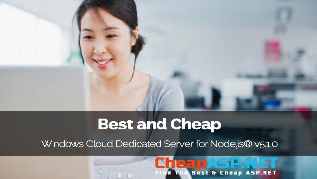Best and Cheap Windows Cloud Dedicated Server for Node.js® v5.1.0