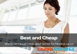 Best and Cheap Windows Cloud Dedicated Server for Node.js v4.1.0
