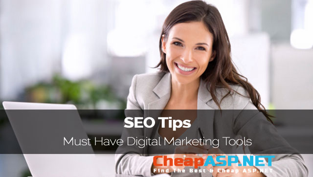 SEO Tips - Must Have Digital Marketing Tools