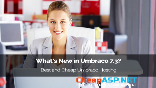 What's New in Umbraco 7.3? - Best and Cheap Umbraco Hosting