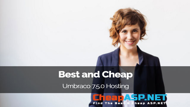 Best and Cheap Umbraco 7.5.0 Hosting